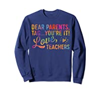 Dear Parents Tag You're It Love Teas Funny Gift Shirts Sweatshirt Navy