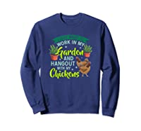 Just Want To Work N My Garden And Hangout With Chickens Shirts Sweatshirt Navy