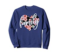 Family Floral Hear Cute Positive Flowers Gift Shirts Sweatshirt Navy