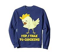Yep I Talk To Chickens Shirt Farm Lover Dabbing Chicken T-shirt Sweatshirt Navy