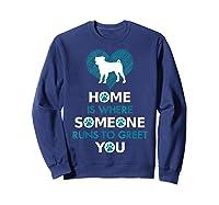 Pug Dog Funny Gift Home Is With Dog Shirts Sweatshirt Navy
