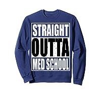 Cool Straight Outta Med School Graduation Shirt Sweatshirt Navy