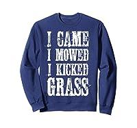 I Came Mowed I Kicked Grass - Funny Lawn Mowing Shirt Sweatshirt Navy