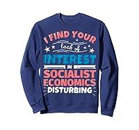 Socialist Economics Funny Saying Gift Shirts Sweatshirt Navy
