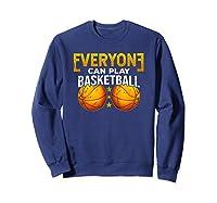Everyone Can Play Basketball Funny Coach Player Gift Bballer Shirts Sweatshirt Navy