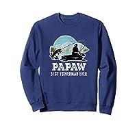 S Papaw Fishing Shirt Grandpa Best Fisherman Ever Gift Tee Sweatshirt Navy
