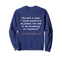 Funny Said No Genealogist Ever Quote Gift T-shirt Sweatshirt Navy