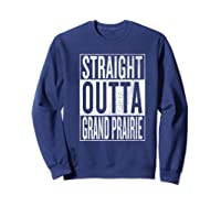 Straight Outta Grand Prairie Great Travelgift Idea Premium T-shirt Sweatshirt Navy