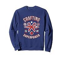 Crafting Is My Superpower T-shirt Sweatshirt Navy