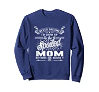 Mother's Day Spoiled Mom Shirts Sweatshirt Navy