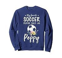 My Favorite Soccer Player Calls Me Poppy Shirts Sweatshirt Navy