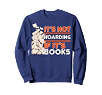 Reading It's Not Hoarding If It's Books Gifts Shirts Sweatshirt Navy
