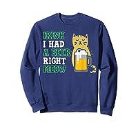 Cat St Patricks Day Shirt Irish I Had A Beer Right Meow Cat Sweatshirt Navy