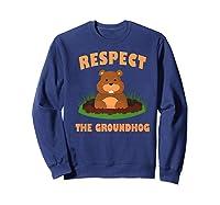 Respect The Groundhog Funny Animal Gift Shirts Sweatshirt Navy