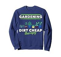 Dirt Cheap Therapy Gardening Shirts Sweatshirt Navy