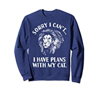 Sorry I Cant, I Have Plans With My Cat I Love Lions Shirts Sweatshirt Navy