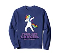 Fuck Off Cancer Have A Nice Day Dabbing Unicorn Funny Gift Shirts Sweatshirt Navy