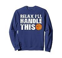 Funny Basketball Relax I'll Handle This Point Guard Shirts Sweatshirt Navy
