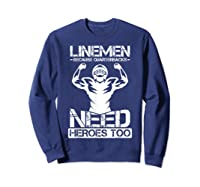 Football Lineman Because Quarterbacks Need Heros T-shirt Sweatshirt Navy