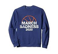 March Sadness College Basketball 2020 Gift T-shirt Sweatshirt Navy