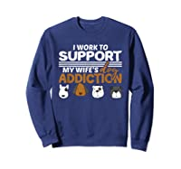 Work To Support My Wife's Dog Addiction Dog Lover Gift Shirts Sweatshirt Navy
