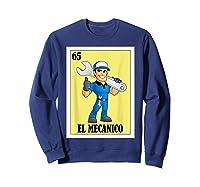 Spanish Mechanic Lottery Gift Mexican Bingo El Mecanico Shirts Sweatshirt Navy