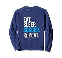 Eat Sleep Soccer Repeat Field Sport T-shirt Sweatshirt Navy