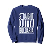Straight Outta Bulgaria Great Travel Out Gift Idea Shirts Sweatshirt Navy