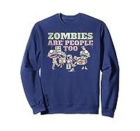 Zombies Are People Too Funny Halloween Shirts Sweatshirt Navy