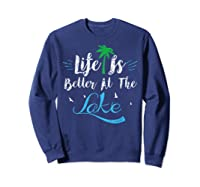 Life Is Better At The Lake Life Is Better At The Lake Shirts Sweatshirt Navy