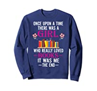 Once Upon A Time There Was A Girl Who Loved Books Shirts Sweatshirt Navy
