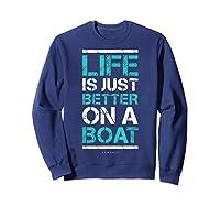 Life Is Better On A Boa L Lake Vacation Shirts Sweatshirt Navy