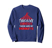 This Is My Circus These Are My Monkeys T Shirt, Family Fun Sweatshirt Navy