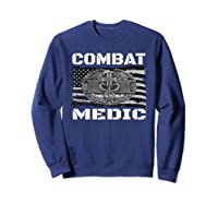 Combat Medic, Perfect Veteran Medical Military Shirts Sweatshirt Navy