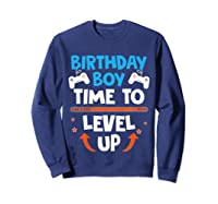 Birthday Boy Time To Level Up Video Game Gamers Gift T-shirt Sweatshirt Navy
