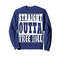 Straight Outta Tree Hill Great Gift For Birthday Shirts Sweatshirt Navy