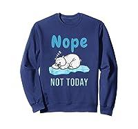 Nope Not Today Polar Bear Gift Shirts Sweatshirt Navy