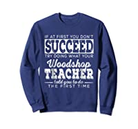 Best Woodshop Tea If At First You Don't Succeed Shirts Sweatshirt Navy