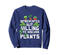 Introverted But Willing To Discuss Plants Funny Gardening Shirts Sweatshirt Navy