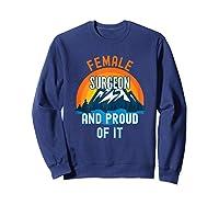 Female Surgeon And Proud Of It T-shirt Sweatshirt Navy
