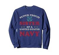 Vintage Veteran Super Proud Sister Of A United States Navy Shirts Sweatshirt Navy