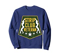 Strip Club Veteran Funny Veteran T-shirt Sweatshirt Navy