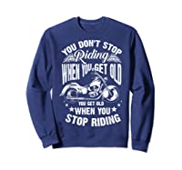 Cute You Don't Stop Riding When You Get Old Motor Gift Shirts Sweatshirt Navy