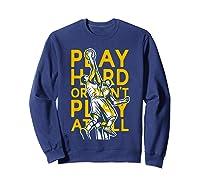 Basketball Play Hard Or Don't Play At All Baller N Gift Shirts Sweatshirt Navy