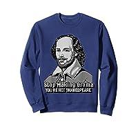 Funny William Shakespeare Stop Making Drama T-shirt Sweatshirt Navy