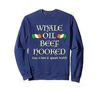 Whale Oil Beef Hooked St Patrick's Day How To Speak Irish Shirts Sweatshirt Navy