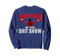 Ringmaster Of The Shit Show Funny Circus Themed Graphic Shirts Sweatshirt Navy