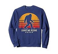 Leave Me Alone Sasquatch Retro Shirts Sweatshirt Navy