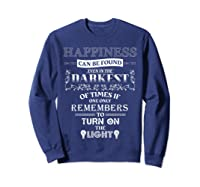 Happiness Can Be Found Even In The Darkest Of Times Shirts Sweatshirt Navy