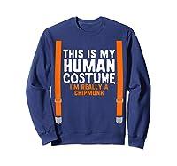 This Is My Human Costume I'm Really A Chipmunk Halloween Shirts Sweatshirt Navy